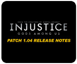 Injustice: Gods Among Us v1.04 official patch notes - Scorpion gameplay functionality added, frame data adjusted and more