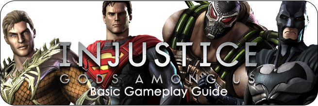 Basic Gameplay Injustice: Gods Among Us Guide